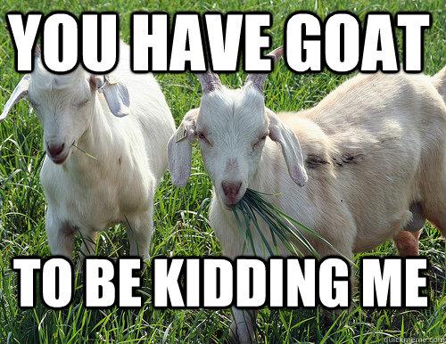 Goat Jokes – Things Just Goat Serious – Really Bad Goat Jokes