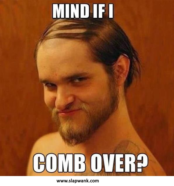 Funny meme of the day at Slapwank - Mind if I comb over?