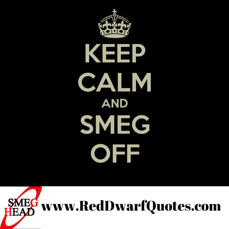 Keep calm and smeg off - Red Dwarf inspired keep calm meme