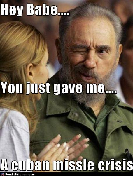 Fidel Castro funny memes - you gave me a missile crisis