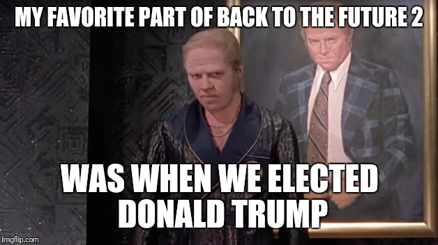 Trump is Biff from Back To The Future – (and a bit of a Slapwank)