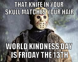 World kindness day is Friday the 13th