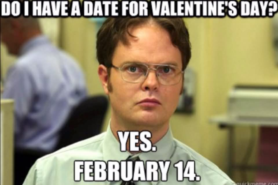 Do I have a date for Valentine's day? Aska simple question, get a simple answer!