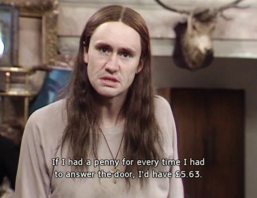 If I had a penny for every time I answered the door - Neil quote from the Young Ones