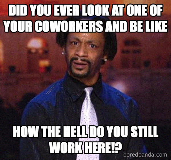 How do you still work here?